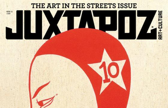 April 2011—Juxtapoz' Art In the Streets Issue